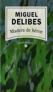 miguel-delibes-madera-de-heroe-tapa-dura_MLA-O-131266401_4065